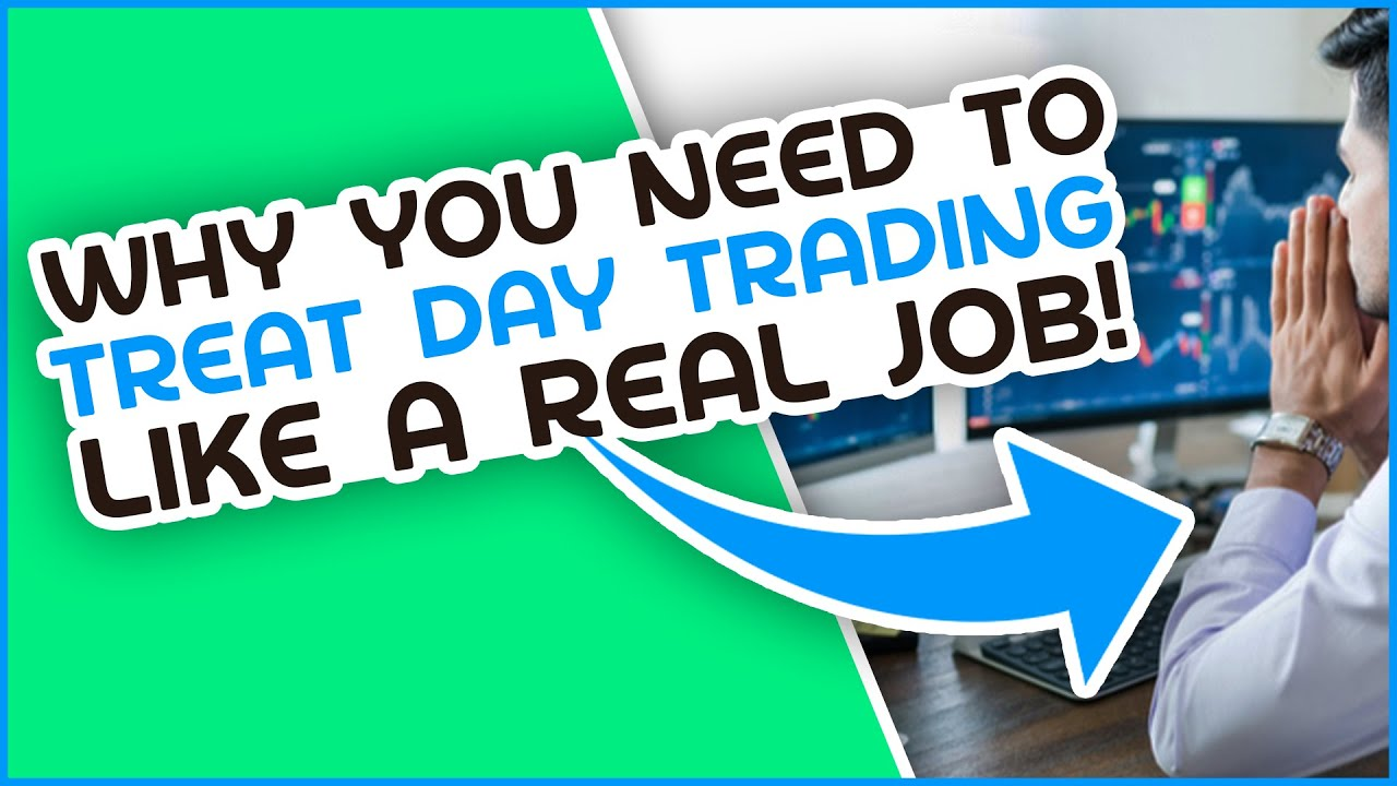Download Why You NEED To Treat Day Trading LIKE A REAL JOB