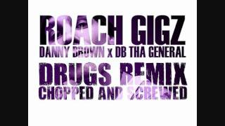 Roach Gigz Ft. Danny Brown & DB Tha General - Drugs Remix (Chopped & Screwed)