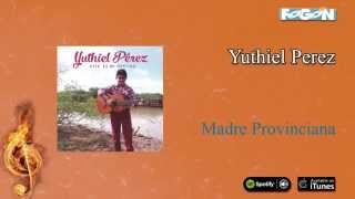 Yuthiel Pérez / Este es mi destino - Madre Provinciana