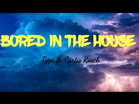 bored-in-the-house-by-tyga-ft.-curtis-roach-with-lyrics