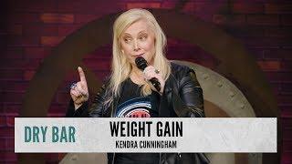 When You Gain A Little Weight. Kendra Cunningham