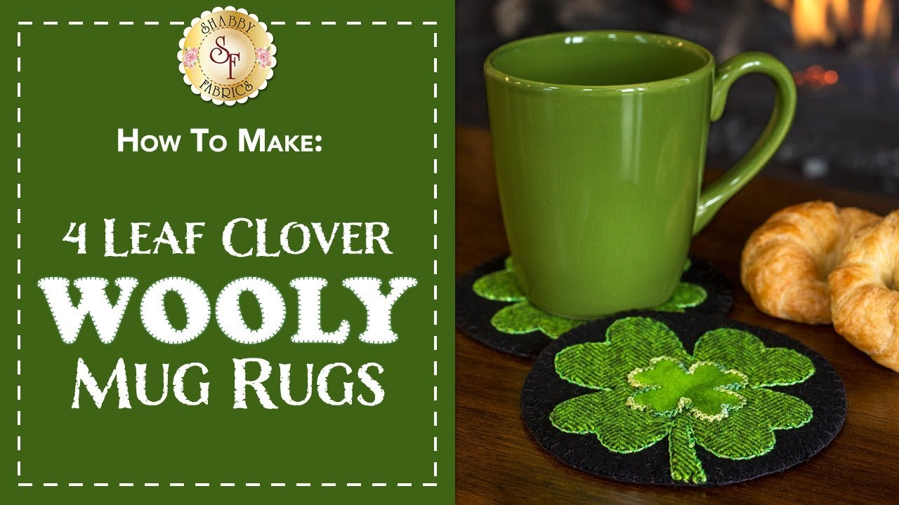 How To Make Four Leaf Clover Wooly Mug Rugs A Shabby Fabrics Sewing Tutorial