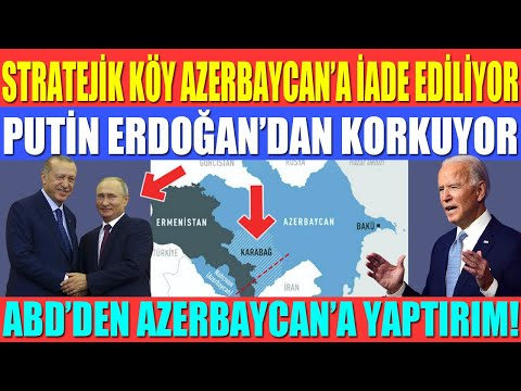 STRATEJİK KÖY AZERBAYCAN'A İADE EDİLECEK / PUTİN ERDOĞAN'DAN KORKUYOR/ABD'DEN AZERBAYCAN'A YAPTIRIM!