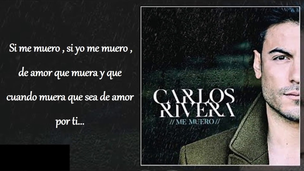 Carlos Rivera Me Muero Letra Youtube