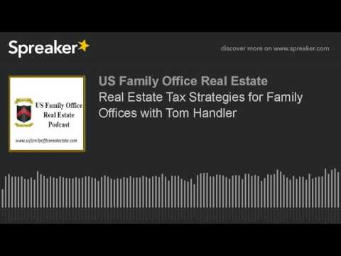 Real Estate Tax Strategies for Family Offices with Tom Handler