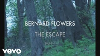 Bernard Flowers - The Escape: Part 1