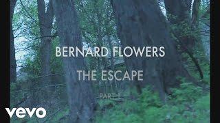 Bernard Flowers - The Escape: Part 1