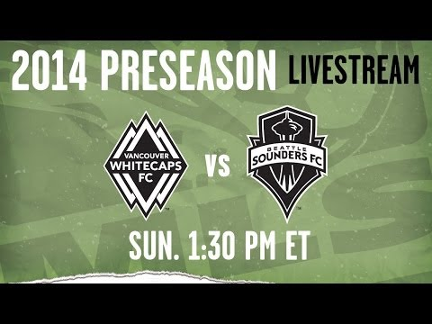 Seattle Sounders vs. Vancouver Whitecaps | 2014 MLS Preseason