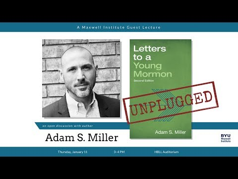 """Adam S. Miller, """"'Letters to a Young Mormon' Unplugged"""""""