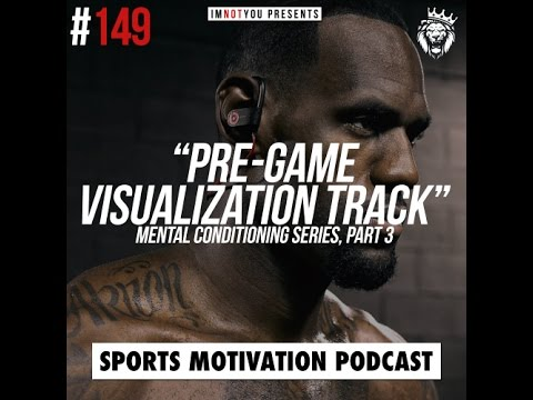 Pre-Game Visualization Track (Mental Conditioning Series, Part 3) | Sports Motivation Podcast #149