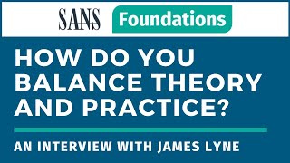 SANS Foundations - How do you balance theory and practical? - An Interview with James Lyne
