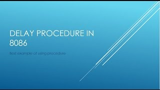 8086 ASSEMBLY PROGRAMMING   PART15   EXAMPLE OF PROC   DELAY PROC