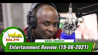 Entertainment Review with Kwasi Aboagye On Peace 104.3 FM (19/06/2021)