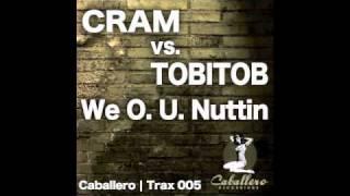 CRAM vs. TOBITOB - We O.U. Nuttin (CRAM Version)