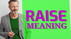 Raise | Meaning of raise