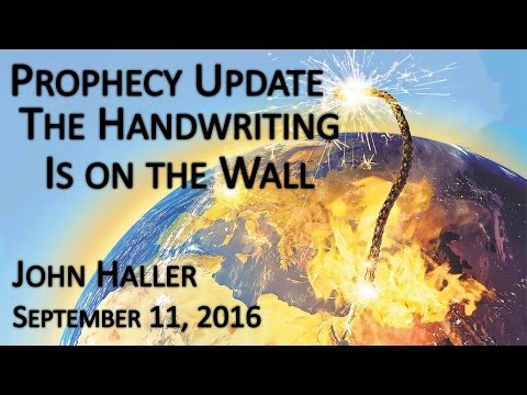 """2016 09 11 John Haller's Prophecy Update - """"The Handwriting is on the Wall"""""""