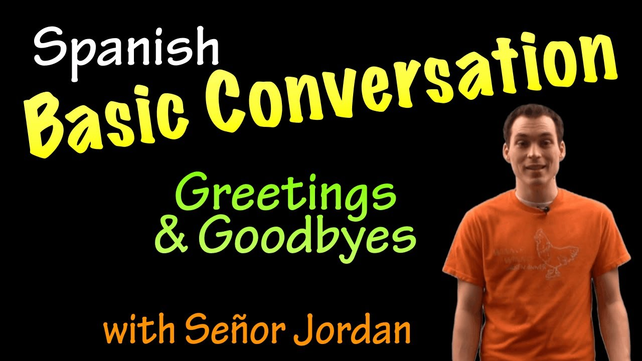 Basic Conversation In Spanish Greetings And Goodbyes Youtube