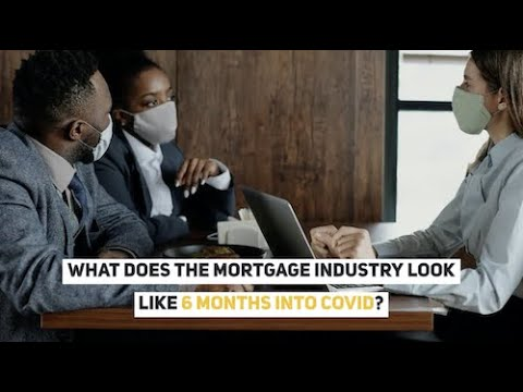 What Does the Mortgage Industry Look Like 6 Months Into COVID?