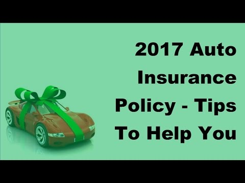 2017 Auto Insurance Policy  | Tips To Help You Get Cheap Car Insurance