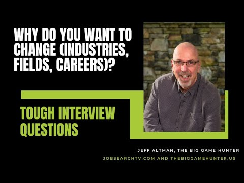 Why Do You Want to Change (Industries, Fields, Careers)? (VIDEO)
