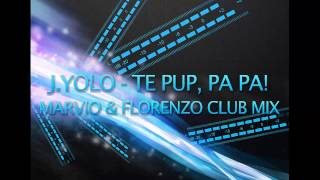 J.Yolo - Te pup, Pa Pa! (Marvio & Florenzo Club Mix)