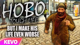 Hobo: Tough Life but I make his life even worse