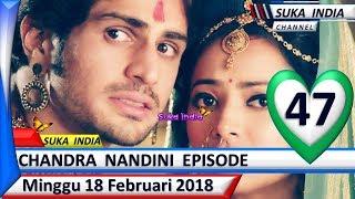 Chandra Nandini Episode 47 ❤ Minggu 18 Februari 2018 ❤ Suka India