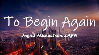 Download Ingrid Michaelson, ZAYN - To Begin Again (Lyrics)