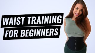 Waist Training For Beginners - What You Should Know (2020 Update)