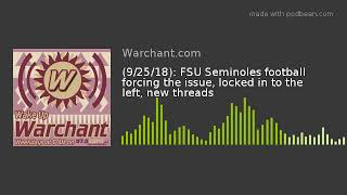 (9/25/18): FSU Seminoles football forcing the issue, locked in to the left, new threads