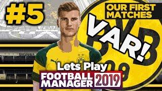 BORUSSIA DORTMUND | #5  | OUR FIRST MATCH HAS VAR! | FOOTBALL MANAGER 2019