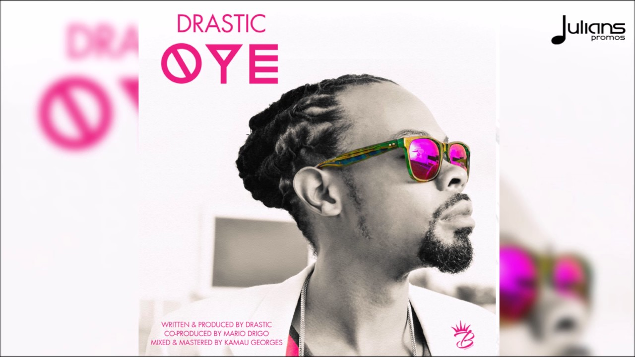 "Drastic - Oye ""2017 Release"" (Antigua)"