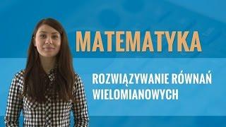 Matematyka - Rozwiązywanie równań wielomianowych