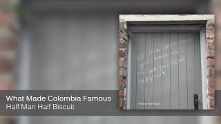 Half Man Half Biscuit - What Made Colombia Famous [Official Audio]