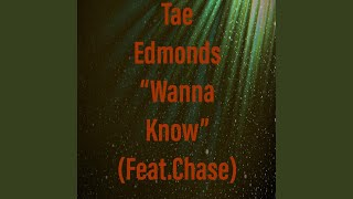 Wanna Know (feat. Chase)