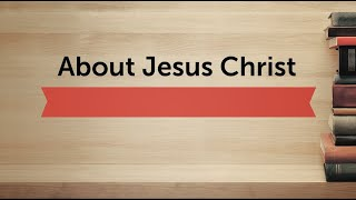 About Jesus Christ   12 27 20