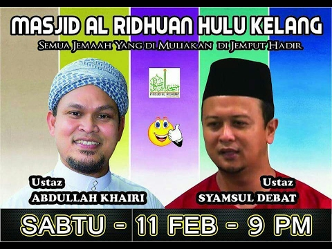 "Ustaz Abdullah Khairi vs Ustaz Syamsul Debat: ""Keluarga Sakinah"" - Masjid Al-Ridhuan, Hulu Klang"