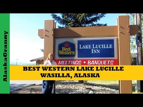 Best Western Lake Lucille Wasilla Alaska Review
