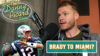 Tom Brady to the Miami Dolphins? LOL sounds good! - The Danny Picard Show