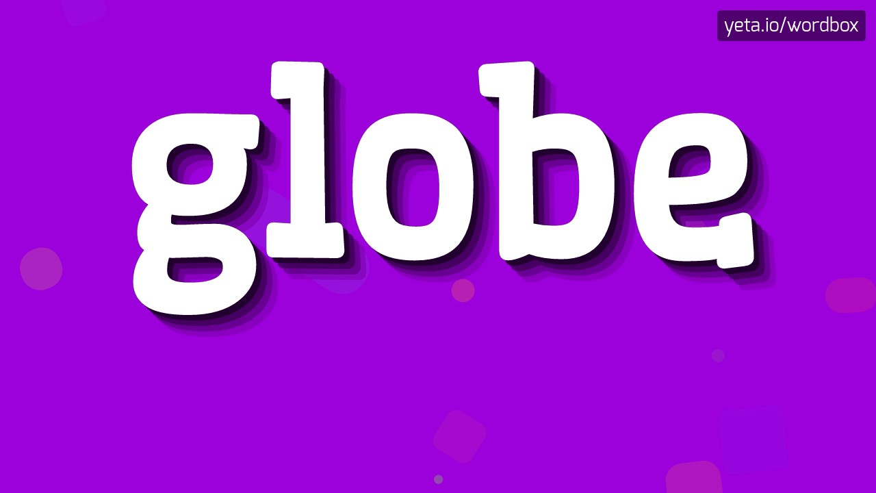 GLOBE - HOW TO PRONOUNCE IT!?