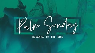 Palm Sunday | Here Comes the King