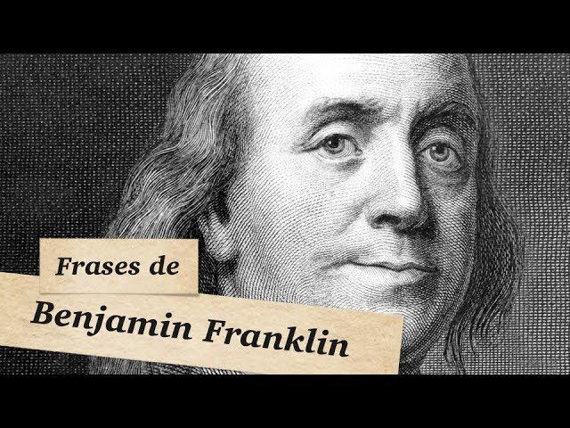 Frases De Benjamin Franklin Melhores Citações E