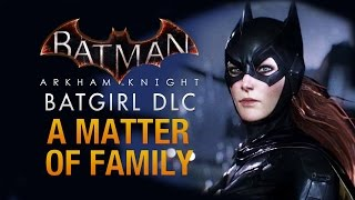 BATMAN™: ARKHAM KNIGHT -BATGIRL: A MATTER OF FAMILY DLC PART 2 (Gameplay Walkthrough)