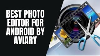 World's best Photo Editor for Android by Aviary