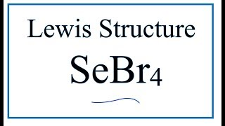 How to Draw the Lewis Dot Structure for SeBr4: Selenium tetrabromide