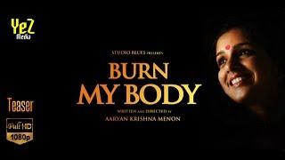 Repeat youtube video BURN MY BODY  Short Film TEASER | Aparna Nair , Chinnu Kuruvila