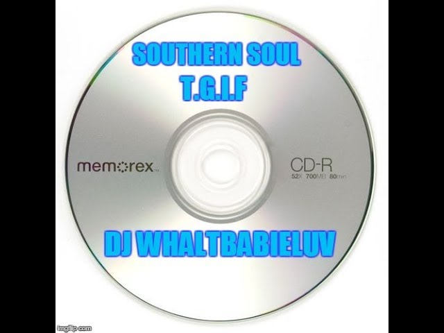 Southern Soul Soul Blues R B Mix 2016 T G I F Happy Hour Dj Whaltbabieluv Cd 30