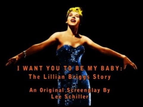 I Want You To Be My Baby: The Lillian Briggs Story By Lee Schiller-Screenplay Presentation Video-