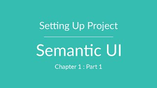Semantic UI: Part 1 - Setting up Project