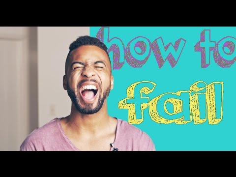HOW TO BE A FAILURE